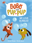 We Love Bubbles! (Bobo and Pup-Pup) Cover Image