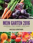 Mein Garten 2016: Journal Fur Hobbygartner Cover Image