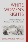 White Women's Rights: The Racial Origins of Feminism in the United States Cover Image