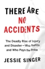 There Are No Accidents: The Deadly Rise of Injury and Disaster—Who Profits and Who Pays the Price Cover Image