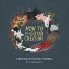 How to Be a Good Creature Lib/E: A Memoir in Thirteen Animals Cover Image