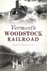 Vermont's Woodstock Railroad (Transportation) Cover Image
