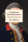 Gentlemen Revolutionaries: Power and Justice in the New American Republic Cover Image