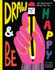 Draw and Be Happy: Art Exercises to Bring You Joy Cover Image