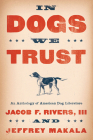 In Dogs We Trust: An Anthology of American Dog Literature Cover Image
