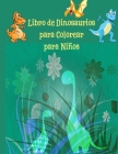 Libro de Dinosaurios para Colorear para Niños: fantástico libro de colorear de dinosaurios para niños, niñas, niños pequeños, preescolares, niños de 3 Cover Image