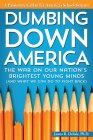 Dumbing Down America: The War on Our Nation's Brightest Young Minds (and What We Can Do to Fight Back) Cover Image
