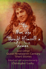 The Man Who Thought Himself a Woman and Other Queer Nineteenth-Century Short Stories (Q19: The Queer American Nineteenth Century) Cover Image
