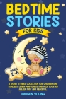 Bedtime Stories For Kids ages 2-6: A Short Stories Collection for Children and Toddlers. Learn Minfulness and help your Kid Asleep Fast and Peaceful. Cover Image
