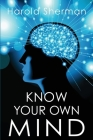 Know Your Own Mind: An Amazing Revelation of Your Inner Consciousness Cover Image