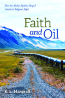 Faith and Oil: How the Alaska Pipeline Shaped America's Religious Right Cover Image