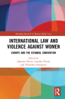 International Law and Violence Against Women: Europe and the Istanbul Convention (Routledge Research in Human Rights Law) Cover Image