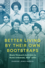 Better Living by Their Own Bootstraps: Black Women's Activism in Rural Arkansas, 1914-1965 Cover Image