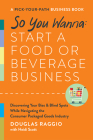 So You Wanna: Start a Food Biz: All the Things You REALLY Should Know Before Breaking Into the World of Consumer  Packaged Goods Cover Image