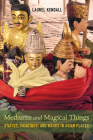 Mediums and Magical Things: Statues, Paintings, and Masks in Asian Places Cover Image