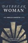 Daybreak Woman: An Anglo-Dakota Life Cover Image