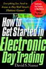 How to Get Started in Electronic Day Trading: Everything You Need to Know to Play Wall Street's Hottest Game Cover Image