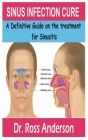 Sinus Infection Cure: A Definitive Guide on the treatment for Sinusitis Cover Image