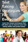 Test Taking Strategies For Everyone: Learn the simple techniques that will allow you to improve your testing taking ability and grades today! Cover Image