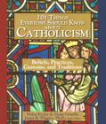 101 Things Everyone Should Know About Catholicism: Beliefs, Practices, Customs, and Traditions Cover Image