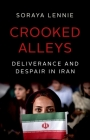 Crooked Alleys: Deliverance and Despair in Iran Cover Image