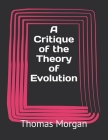 A Critique of the Theory of Evolution Cover Image