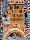 The Hidden Truth of Your Name: A Complete Guide to First Names and What They Say About the Real You Cover Image