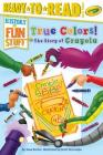 True Colors! The Story of Crayola (History of Fun Stuff) Cover Image