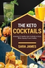 The Keto Cocktails: Amazing 25 healthy keto cocktails to enjoy while staying fit and healthy Cover Image