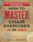 The Home Workout Plan for Seniors: How to Master Chair Exercises in 30 Days Cover Image