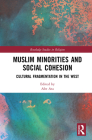 Muslim Minorities and Social Cohesion: Cultural Fragmentation in the West (Routledge Studies in Religion) Cover Image