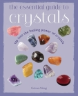 The Essential Guide to Crystals: Tap into the healing power of crystals Cover Image