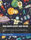 Space Rockets Activity Book for Kids: Fun Mazes, Dot to Dots Space Coloring Book for Kids Cover Image