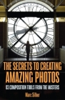 The Secrets to Creating Amazing Photos: 83 Composition Tools from the Masters Cover Image