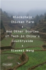 Blockchain Chicken Farm: And Other Stories of Tech in China's Countryside (FSG Originals x Logic) Cover Image