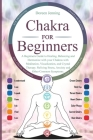 Chakras For Beginners: A Beginners Guide to Healing, Balancing and Harmonize with your Chakras with Meditation, Visualization, and Crystal Th Cover Image