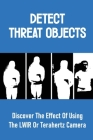Detect Threat Objects: Discover The Effect Of Using The LWIR Or Terahertz Camera: Some Fully Automatic Weapons Cover Image