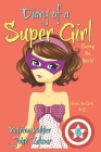 Diary of a Super Girl - Book 6: Saving the World - Books for Girls 9 -12 Cover Image