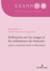 Réflexions Sur Les Usages Et Les Utilisateurs Du Français: Aspects Acquisitionnels Et Didactiques: Reflections on the Uses and Users of French: Implic Cover Image