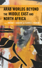 Arab Worlds Beyond the Middle East and North Africa Cover Image