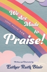 We Are Made to Praise!: From Psalm 148 Cover Image