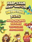 keep calm and watch detective Dario how he will behave with plant and animals: A Gorgeous Coloring and Guessing Game Book for Dario /gift for Dario, t Cover Image