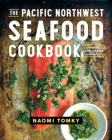 The Pacific Northwest Seafood Cookbook: Salmon, Crab, Oysters, and More Cover Image