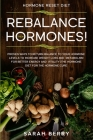 Hormone Reset Diet: REBALANCE THEM HORMONES! - Proven Ways To Return Balance To Your Hormone Levels To Increase Weight Loss and Metabolism Cover Image