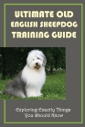 Ultimate Old English Sheepdog Training Guide: Exploring Exactly Things You Should Know: Guide To Puppy Proofing Your Home Cover Image