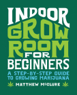 Indoor Grow Room for Beginners: A Step-By-Step Guide to Growing Marijuana Cover Image