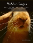 Rabbit Cages: Guide for Raising Happy Rabbits Cover Image
