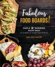 Fabulous Food Boards: Simple & Inspiring Recipes Ideas to Share at Every Gathering (Everyday Wellbeing #9) Cover Image