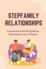 Stepfamily Relationships: Connections With Children Who Have Lost A Parent: The Stepchildren Cover Image