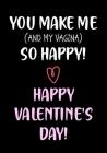 You Make Me So Happy! - Happy Valentine's Day!: Funny Valentine's Day Gifts for Him - Husband - Boyfriend - Joke Valentines Day Card Alternative Cover Image
